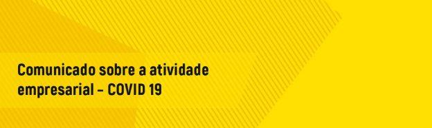 Comunicado sobre a atividade empresarial – COVID 19